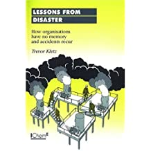 Lessons from Disaster: How Organisations Have No Memory and Accidents Recur - IChemE by Trevor Kletz (1993-05-01)