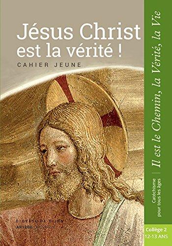 Jésus Christ est la Vérité - Cahier Jeune - collège 2: collection Il est le Chemin, la Vérité, la Vie par Sdc Dijon