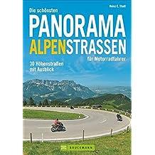 Die schönsten Panorama-Alpenstrassen für Motorradfahrer: 30 Höhenstraßen mit Ausblick