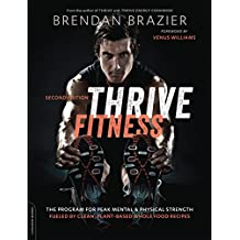 Thrive Fitness, second edition: The Program for Peak Mental and Physical Strength—Fueled by Clean, Plant-based, Whole Food Recipes (English Edition)