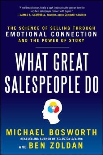 What Great Salespeople Do: The Science of Selling Through Emotional Connection and the Power of Story (Marketing/Sales/Advertising & Promotion)