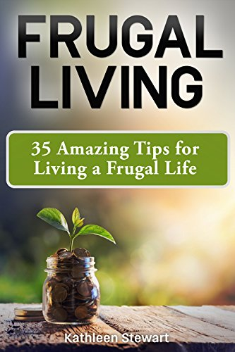 Frugal Living: 35 Amazing Tips for Living a Frugal Life
