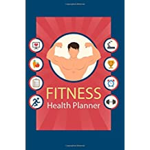 Health Fitness Planner: Weight Loss Tracker, Food and Exercise Journal, Workout Diary, Health Exercise