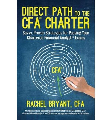 [(Direct Path to the Cfa Charter: Savvy, Proven Strategies for Passing Your Chartered Financial Analyst Exams)] [Author: Rachel Bryant CFA] published on (January, 2014)