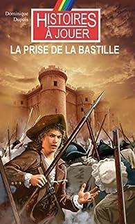 Histoires à Jouer : La prise de la Bastille par Dominique Dupuis