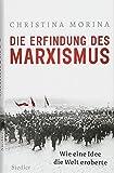 Die Erfindung des Marxismus: Wie eine Idee die Welt eroberte - Christina Morina