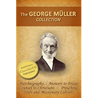 GEORGE MULLER COLLECTION (5-in-1): Biography, Autobiography, Answers to Prayer, Counsel to Christians, Preaching Tours…