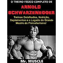 O Treino Físico Completo de Arnold Schwarzenegger: Treinos Detalhados, Nutrição, Suplementos e o Legado do Grande Mestre do Fisiculturismo! (Portuguese Edition)