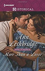 More Than a Lover (Rakes in Disgrace) by Ann Lethbridge (2016-04-19)