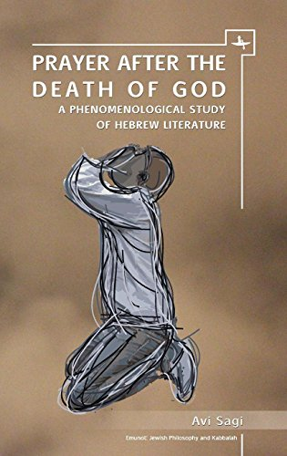 Prayer After the Death of God: A Phenomenological Study of Hebrew Literature (Emunot: Jewish Philosophy and Kabbalah) (Stein In Predigten)