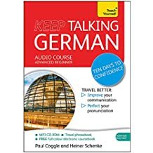 Keep Talking German Audio Course - Ten Days to Confidence: (Audio pack) Advanced beginner's guide to speaking and understanding with confidence (Teach Yourself: Keep Talking)