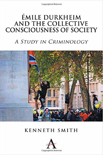 Émile Durkheim and the Collective Consciousness of Society: A Study in Criminology (Key Issues in Modern Sociology)
