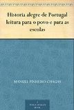 Historia alegre de Portugal leitura para o povo e para as escolas (Portuguese Edition)