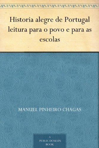 Historia alegre de Portugal leitura para o povo e para as escolas (Portuguese Edition) por Manuel Pinheiro Chagas