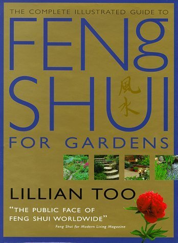 Complete Illustrated Guide - Feng Shui for Gardens: How to Improve the Environment Around Your Home with Auspicious Garden Design by Too, Lillian (1998) Hardcover