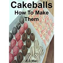 Cakeballs: How To Make Them (A B Mac's Famous Cakes) (English Edition)