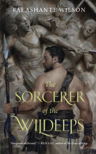 The Sorcerer of the Wildeeps by Kai Ashante Wilson (2015-09-01)