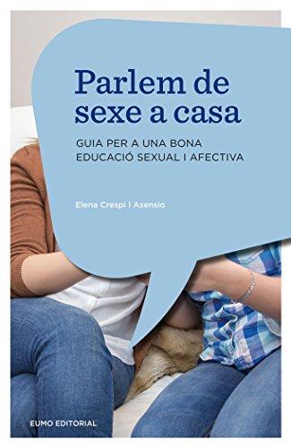 Parlem De Sexe A Casa. Guia Per A Una Bona Educació Sexual I Afectiva (Educació i Família) por Elena Crespi Asensio