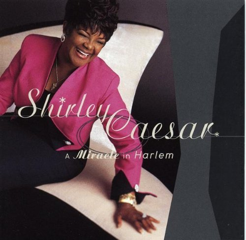miracle-in-harlem-by-shirley-caesar-2002-07-23