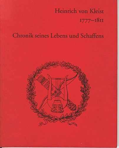 Heinrich von Kleist 1777-1811: Chronik seines Lebens und Schaffens auf Grund von Selbstaussagen, Dokumenten und Aussagen Dritter