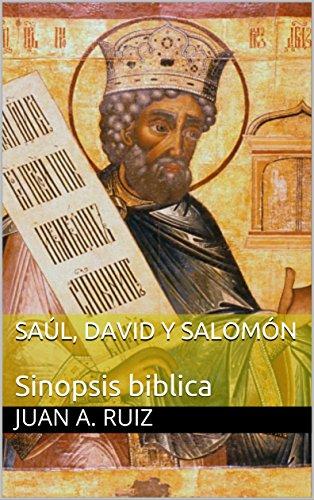 SAÚL, DAVID Y SALOMÓN: Sinopsis biblica por Juan A. Ruiz