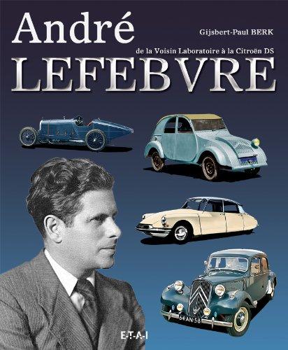 André Lefebvre : De la Voisin Laboratoire à la Citroën DS par Gijsbert-Paul Berk