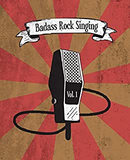 Badass Rock Singing - Volume 1 (English Edition) par [DeBoheme, Kegan]