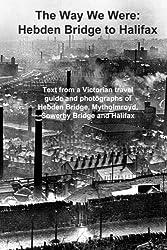 The Way We Were: Hebden Bridge to Halifax