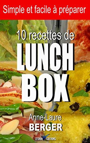 10 recettes de Lunch Box: Simple et facile à préparer par Anne-Laure Berger