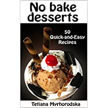 No Bake Desserts: 50 Quick-and-Easy Recipes (English Edition)