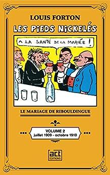 Les Pieds-Nickelés de Louis Forton - Volume 2 - Juillet 1909 octobre 1910: Ribouldingue se marie par [Forton, Louis]