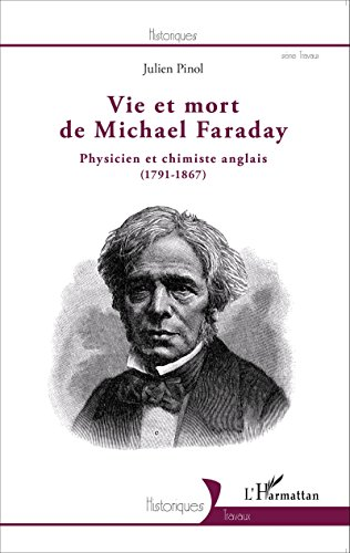 Vie et mort de Michael Faraday: Physicien et chimiste anglais - (1791-1867)