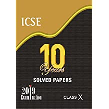 10 Years Solved Papers: ICSE 10 Year for 2019 Examination Class X (ICSE Ten Year - Class 10)