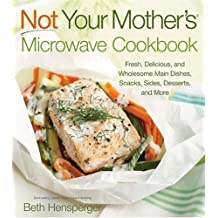 Not Your Mother's Microwave Cookbook: Fresh, Delicious, and Wholesome Main Dishes, Snacks, Sides, Desserts, and More (NYM Series) by Beth Hensperger (2010-05-17)