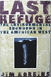 Last Refuge: The Environmental Showdown in the American West by Jim Robbins (1994-09-01)