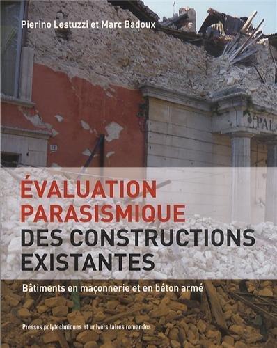 Evaluation parasismique des constructions existantes : Bâtiments en maçonnerie et en béton armé de Pierino Lestuzzi (4 juillet 2013) Broché