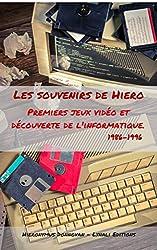 Les souvenirs de Hiero: Premiers jeux vidéo et découverte de l'informatique  (1986 - 1996) (Le souvenirs de Hiero t. 1)