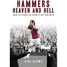 Hammers Heaven and Hell: From Take-Off to Tévez - Two Seasons of Triumph and Trauma at West Ham United: From Take-off to Tevez - Two Seasons of Triumph and Trauma at West Ham United