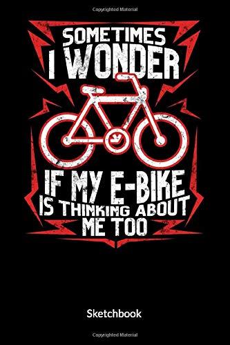 Preisvergleich Produktbild Sometimes I wonder if my e-bike is thinking about me too. Sketchbook: Sketchbook for E-bike Lovers and E-bike Driver,  6x9.