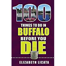 100 Things to Do in Buffalo Before You Die (English Edition)