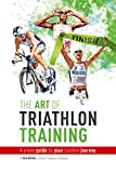 The Art Of Triathlon Training: A Proven Guide For Your Triathlon Journey