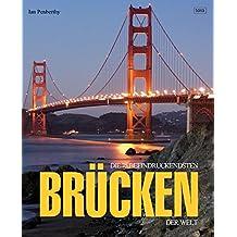 Die 75 beeindruckendsten Brücken der Welt
