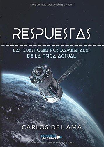 Respuestas: Las cuestiones fundamentales de la Física Actual por Carlos del Ama