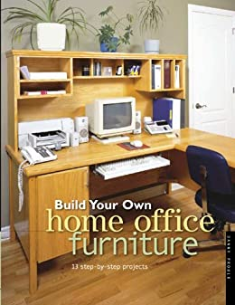 Build Your Own Home Office Furniture 14 Step By Step Projects Popular Woodw