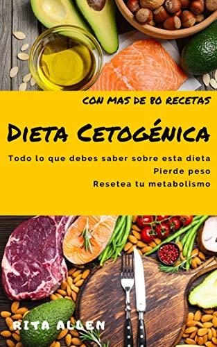 dieta cetogénica: todo lo que debes saber sobre esta dieta, pierde peso, con más de 80 recetas, resetea tu metabolismo (spanish edition)