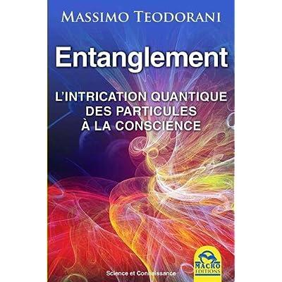 Entanglement: L'intrication quantique des particules à la conscience.