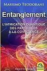 Entanglement - L'intrication quantique des particules à la conscience.