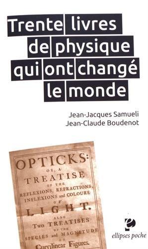 TRENTE LIVRES DE PHYSIQUE QUI ONT CHANGÉ LE MONDE par Jean-Jacques Samueli