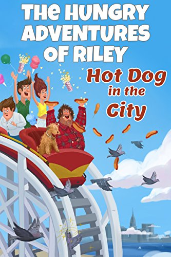 The Hungry Adventures of Riley: Hot Dog in the City: An Illustrated Chapter eBook (English Edition)