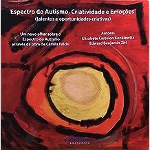Espectro do Autismo, Criatividade e Emoções: (talentos e oportunidades criativas) (Elisabete Castelon Konkiewitz) (Portuguese Edition)